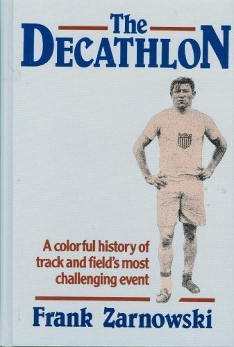 The Decathlon: A Colorful History of Track and Field's Most Challenging Event