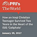 How an Iraqi Christian Teenager Survived Two Years in the Heart of the ISIS 'Caliphate'   Richard Hall
