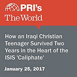 How an Iraqi Christian Teenager Survived Two Years in the Heart of the ISIS 'Caliphate'