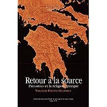 Retour à la source: Pausanias et la religion grecque (Kernos suppléments) (French Edition)