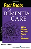 Fast Facts for Dementia Care, Carol A. Miller, 0826120369