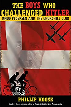 The Boys Who Challenged Hitler: Knud Pedersen and the Churchill Club (Bccb Blue Ribbon Nonfiction Book Award (Awards)) by [Hoose, Phillip]
