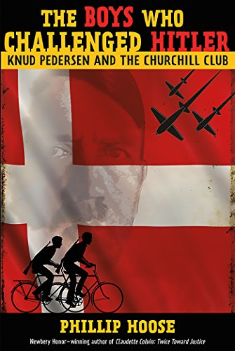 The Boys Who Challenged Hitler: Knud Pedersen and the Churchill Club (Bccb Blue Ribbon Nonfiction Book Award (Awards)) (List Of German Soldiers In World War 2)
