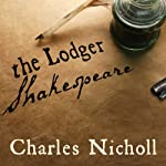 The Lodger Shakespeare: His Life on Silver Street | Charles Nicholl