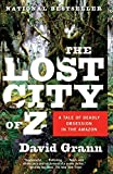 The Lost City of Z: A Tale of Deadly Obsession in the Amazon (Vintage Departures) By David Grann