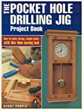 The Pocket Hole Drilling Jig Project Book: How to Make Strong, Simple Joints with This Time-saving Tool (Popular Woodworking)