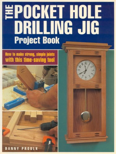The Pocket Hole Drilling Jig Project Book: How to Make Strong, Simple Joints with This Time-saving T