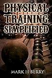 Physical Training Simplified: (Original Version, Restored)