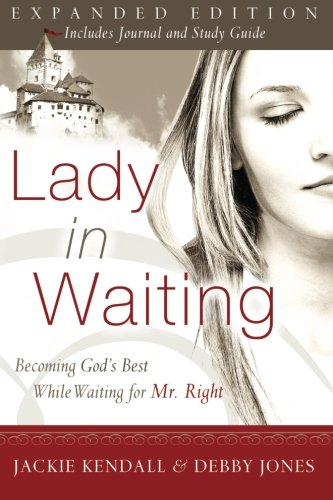 Lady in Waiting: Becoming God's Best While Waiting for Mr. Right, Expanded Edition by Destiny Image Publishers