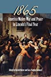 img - for 1865: America Makes War and Peace in Lincoln s Final Year book / textbook / text book