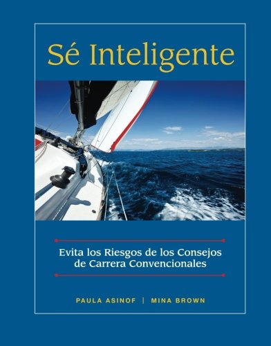 Be Smart: Spanish Edition: Sail Past the Hazards of Conventional Career Advice