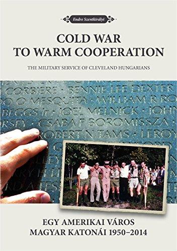 Cold war to warm cooperation - The military service of Cleveland Hungarians - Egy amerikai város magyar katonái - 1950 - 2014