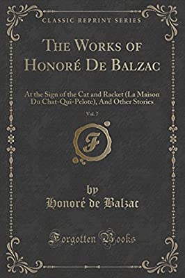 The Works of Honore de Balzac, Vol. 7: At the Sign of the Cat and Racket (La Maison Du Chat-Qui-Pelote), and Other Stories (Classic Reprint)