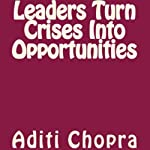 Leaders Turn Crises Into Opportunities | Aditi Chopra