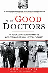 The Good Doctors: The Medical Committee for Human Rights and the Struggle for Social Justice in Health Care