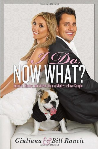 I Do  Now What   Secrets  Stories  And Advice From A Madly In Love Couple By Giuliana Rancic  15 Sep 2010  Hardcover