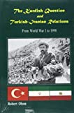 The Kurdish Question and Turkish-Iranian Relations : From World War I to 1998, Olson, Robert W., 1568590679