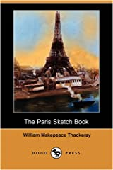 The Paris Sketch Book of Mr. M. A. Titmarsh (Dodo Press) Paperback