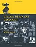 Digital Media and Democracy: Tactics in Hard Times