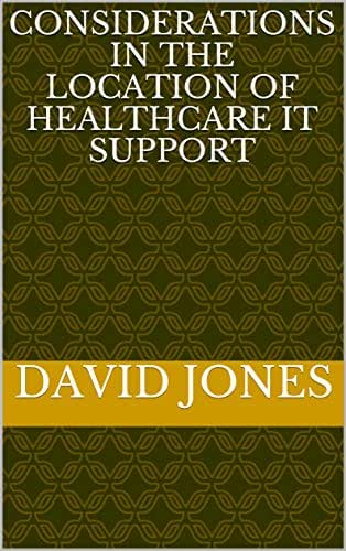 Considerations in the Location of HealthCare IT Support (IT Consultant Book 1)