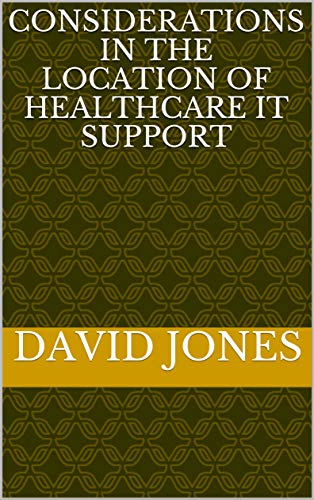 Considerations in the Location of HealthCare IT Support (IT Consultant Book ()
