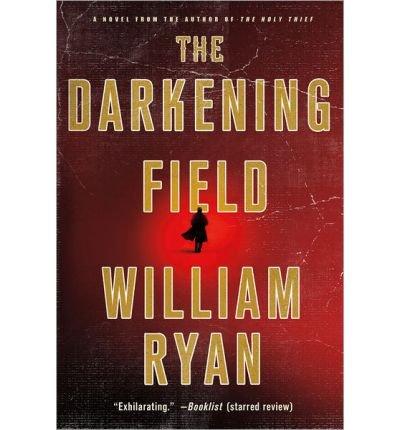 Read Online { [ THE DARKENING FIELD ] } Ryan, William ( AUTHOR ) Oct-30-2012 Paperback pdf epub