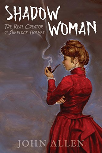 Shadow Woman The Real Creator Of Sherlock Holmes pdf epub download ebook