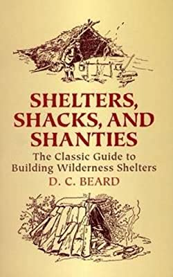 Shelters, Shacks, and Shanties: The Classic Guide to Building Wilderness Shelters (Dover Books on Architecture) by Dover Publications