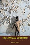 Book cover for The Shackled Continent: Power, Corruption, and African Lives
