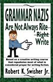 img - for Grammar Nazis are Not Always Rite, Right, Write: Based on a creative writing course that repudiates most of what is considered proper for writing fiction book / textbook / text book