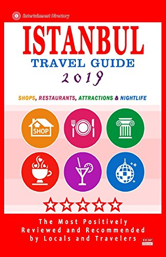 Istanbul Travel Guide 2019: Shops, Restaurants, Arts, Entertainment and Nightlife in Istanbul, Turkey (City Travel Guide 2019)