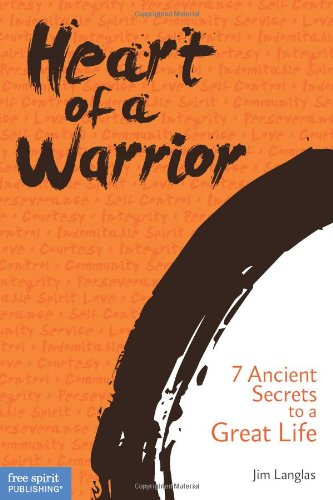 Heart of a Warrior: 7 Ancient Secrets to a Great Life