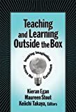 Teaching and Learning Outside the Box, Kieran Egan and Maureen Stout, 0807747823