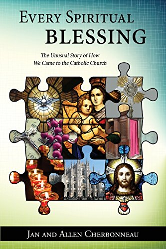 Every Spiritual Blessing - Every Spiritual Blessing: The Unusual Story of How We Came to the Catholic Church
