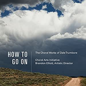 How to Go On: The Choral Works of Dale Trumbore