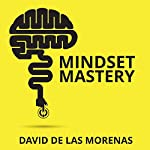 Mindset Mastery: 18 Simple Ways to Program Yourself to Be More Confident, Productive, and Successful   David de las Morenas