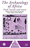 The Archaeology of Africa: Food, Metals and Towns (One World Archaeology)