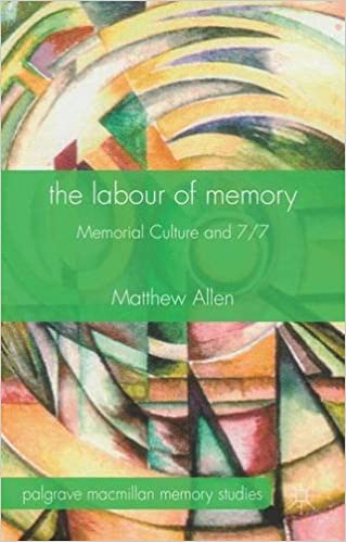 The Labour of Memory: Memorial Culture and 7/7 (Palgrave