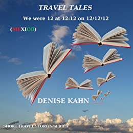 We were 12 at 12:12 on 12/12/12 (TRAVEL TALES) by [Kahn, Denise]