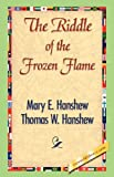 The Riddle of the Frozen Flame, Mary E. Hanshew and Thomas W. Hanshew, 142184303X
