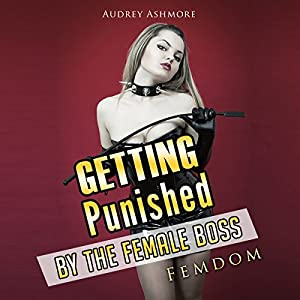 Getting Punished by the Female Boss: Femdom Audiobook