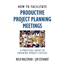 How to Facilitate Productive Project Planning Meetings: A Practical Guide to Ensuring Project Success