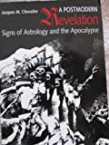 A Postmodern Revelation : Signs of Astrology and the Apocalypse, Chevalier, Jacques M., 0802079768