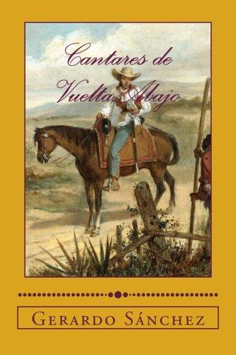 Cantares de Vuelta Abajo (Spanish Edition) [Gerardo Sanchez] (Tapa Blanda)