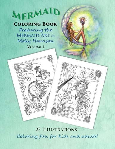 Mermaid Coloring Book - Featuring The Mermaid Art Of Molly Harrison: 25 Illustrations To Color For Both Kids And Adults! (Mermaid Coloring Books By Molly Harrison) (Volume 1)