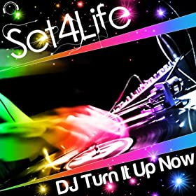 Set4life-DJ Turn It Up Now