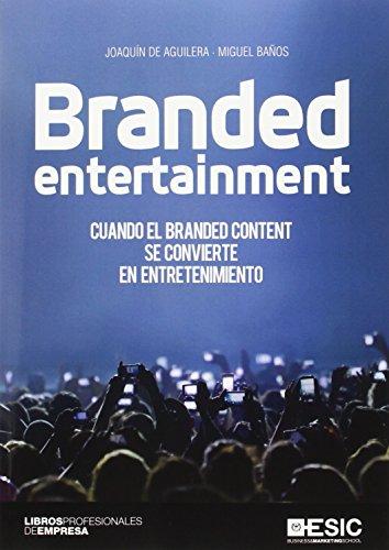Branded entertainment: Cuando el Branded Content se convierte en entretenimiento (Libros profesionales)