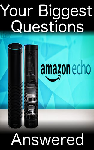 Amazon Echo:: Your Biggest Questions Answered!