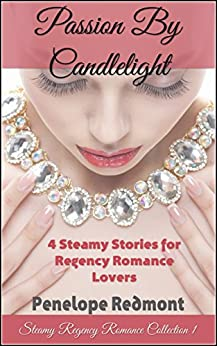 Passion By Candlelight: Steamy Regency Romance Collection 1 by [Redmont, Penelope]