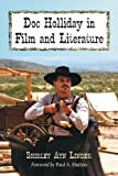Doc Holliday in Film and Literature, Shirley Ayn Linder, 0786473355